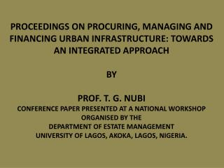 PROCEEDINGS ON PROCURING, MANAGING AND FINANCING URBAN INFRASTRUCTURE: TOWARDS AN INTEGRATED APPROACH