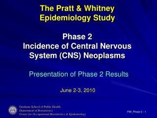 The Pratt & Whitney Epidemiology Study Phase 2 Incidence of Central Nervous System (CNS) Neoplasms