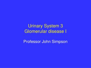 Urinary System 3 Glomerular disease I