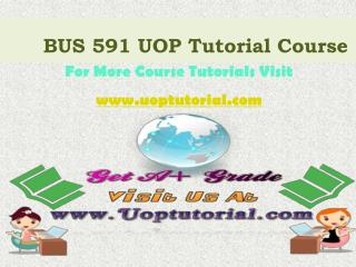 BUS 591 UOP Tutorial Course / Uoptutorial