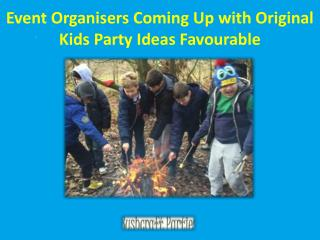 Event Organisers Coming Up with Original Kids Party Ideas Favourable
