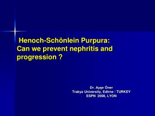 Henoch-Schönlein Purpura: Can we prevent nephritis and progression ?