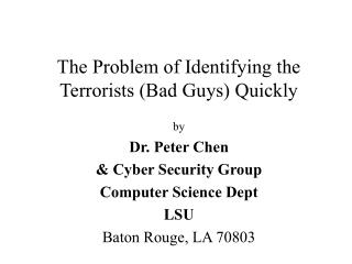 The Problem of Identifying the Terrorists (Bad Guys) Quickly