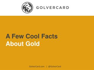 Cool Facts About Gold