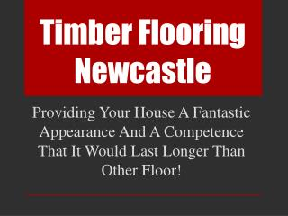 Timber Flooring Newcastle: Providing Your House A Fantastic Appearance And A Competence That It Would Last Longer Than O