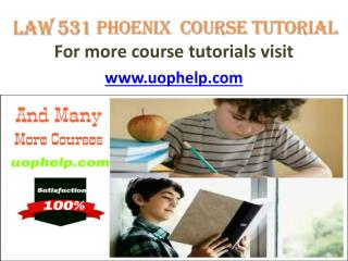 LAW 531 Phoenix  Course Tutorial /uophelp