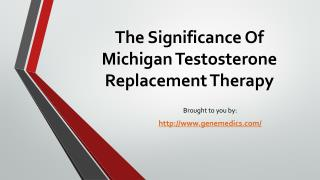 The Significance Of Michigan Testosterone Replacement Therapy