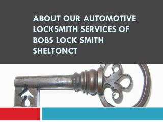 About our automotive locksmith services of Bobs Lock Smith Sheltonct