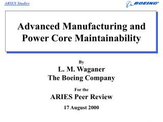 Advanced Manufacturing and Power Core Maintainability