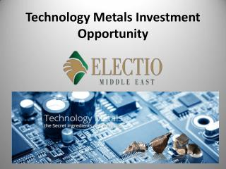 Technology Metals Investment Opportunity