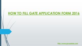 HOW TO FILL GATE APPLICATION FORM 2016