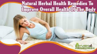 Natural Herbal Health Remedies To Improve Overall Health Of The Body