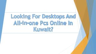 Looking For Desktops And All-in-one Pcs Online In Kuwait