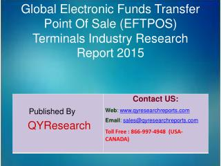 Global Electronic Funds Transfer Point Of Sale (EFTPOS) Terminals Market 2015 Industry Growth, Trends, Share, Forecast,