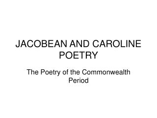 JACOBEAN AND CAROLINE POETRY