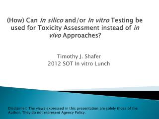 (How) Can  In silico  and/or  In vitro  Testing be used for Toxicity Assessment instead of  in vivo  Approaches?