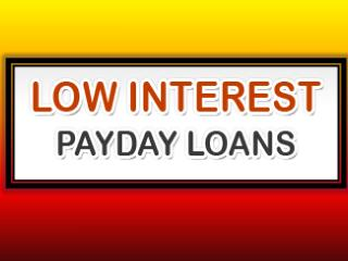Low Interest Payday Loans: Intended For People Who Cannot Afford To Place Any Type Of Assets