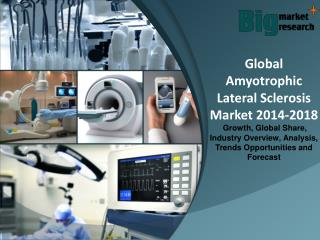 Global Amyotrophic Lateral Sclerosis Market 2014-2018 - Market Size, Trends, Growth & Forecast