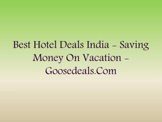 Best Hotel Deals India - Saving money on vacation - goosedeals.com