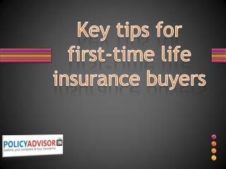 Key tips for first-time life insurance buyers
