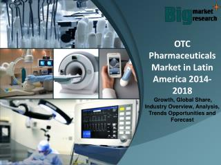 OTC Pharmaceuticals Market in Latin America 2014-2018 - Market Trends, Size, Analysis and Forecast