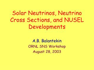 Solar Neutrinos, Neutrino Cross Sections, and NUSEL Developments