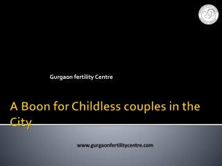 A boon for Childless Couple