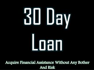 30 Day Loans: Option That Offers You Cash Without The Need Of Paper Work
