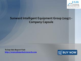 Company Capsule - Sunward Intelligent Equipment Group: JSBMarketResearch