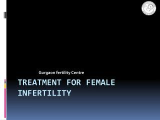 Treatment for female Infertility