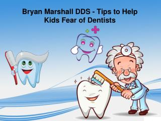 Tips to Help Kids Fear of Dentists - Bryan Marshall DDS