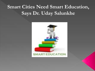 Smart Cities Need Smart Education, Says Dr Uday Salunkhe