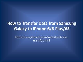 How to Transfer Data from Samsung Galaxy to iPhone 6/6 Plus/6S