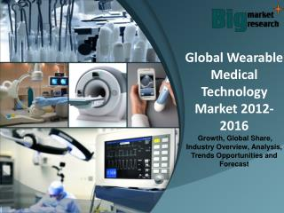 Global Wearable Medical Technology Market 2012-2016 - Market Trends, Size, Analysis and Forecast