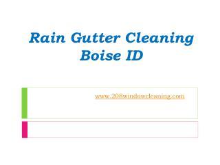 Rain Gutter Cleaning Boise ID - www.208windowcleaning.com