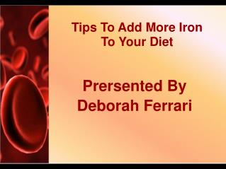 Deborah Ferrari Tips - Add more Iron to Your Diet