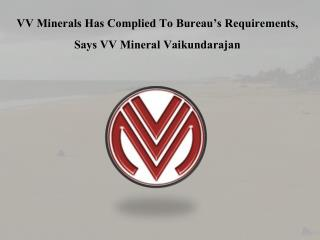 VV Minerals Has Complied To Bureau's Requirements, Says Vaikundarajan