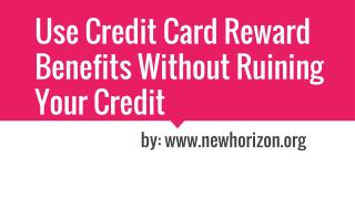 Use Credit Card Reward Benefits Without Ruining Your Credit