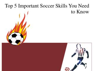 Top 5 Important Soccer Skills You Need to Know