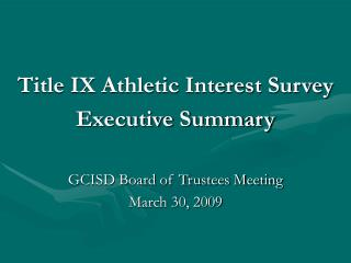 Title IX Athletic Interest Survey Executive Summary GCISD Board of Trustees Meeting  March 30, 2009