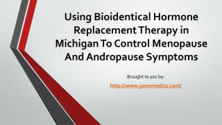 Using Bioidentical Hormone Replacement Therapy in Michigan To Control   Menopause And Andropause Symptoms