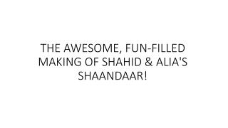 THE AWESOME, FUN-FILLED MAKING OF SHAHID & ALIA'S SHAANDAAR!