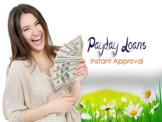 Payday Loans Instant Approval: - Fill The Mid Months Financial Gaps