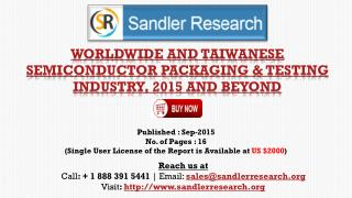 Worldwide and Taiwanese Semiconductor Packaging & Testing Industry, 2015 Forecast and Analysis Report
