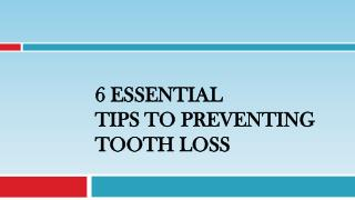 6 Essential Tips To Preventing Tooth Loss