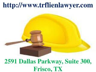 T. Ric Construction Law, Liens and Attorney Dallas TX and Fort Worth TX