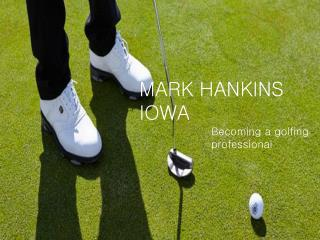 Mark Hankins Iowa - becoming a golfing professional