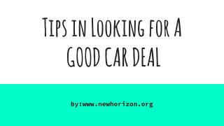Tips in Looking for A  GOOD CAR DEAL
