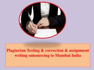 Plagiarism Testing & correction & assignment writing outsourcing to Mumbai India