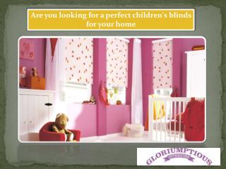 Are you looking for a perfect children's blinds for your home?